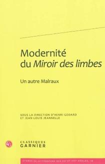 Modernité du Miroir des limbes : un autre Malraux -