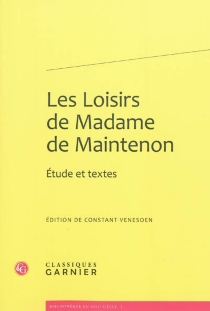 Les loisirs de madame de Maintenon : étude et textes - Françoise d'AubignéMaintenon
