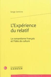 L'expérience du relatif : le romantisme français et l'idée de culture - SergeZenkine