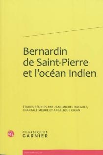 Bernardin de Saint-Pierre et l'océan Indien : actes du colloque international organisé à La Réunion du 30 nov. au 4 déc. 2009 -