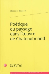 Poétique du paysage dans l'œuvre de Chateaubriand - SébastienBaudoin