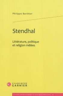 Stendhal : littérature, politique et religion mêlées - PhilippeBerthier
