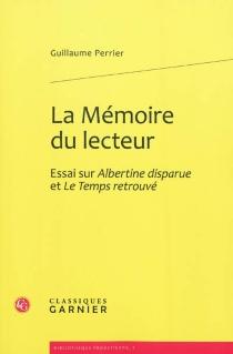 La mémoire du lecteur : essai sur Albertine disparue et Le temps retrouvé - GuillaumePerrier