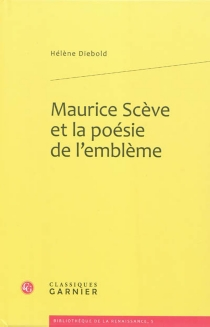 Maurice Scève et la poésie de l'emblème - HélèneDiebold