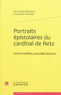 Portraits épistolaires du cardinal de Retz : lettres inédites, nouvelles lectures - Jean-François Paul de GondiRetz