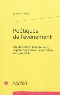 Poétiques de l'événement : Claude Simon, Jean Rouaud, Eugène Savitzkaya, Jean Follain, Jacques Réda - SabrinaParent