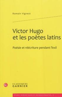 Victor Hugo et les poètes latins : poésie et réécriture pendant l'exil - RomainVignest