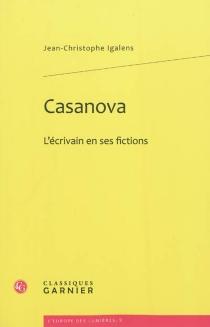 Casanova, l'écrivain en ses fictions - Jean-ChristopheIgalens