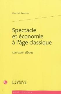 Spectacle et économie à l'âge classique : XVIIe-XVIIIe siècles - MartialPoirson