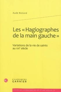 Les hagiographes de la main gauche : variations de la vie de saints au XXe siècle - AudeBonord