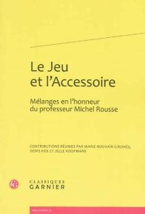 Le jeu et l'accessoire : mélanges en l'honneur du professeur Michel Rousse -