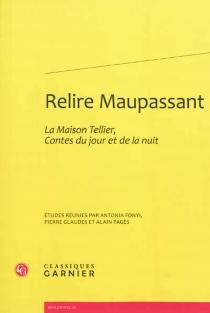 Relire Maupassant : La Maison Tellier, Contes du jour et de la nuit -