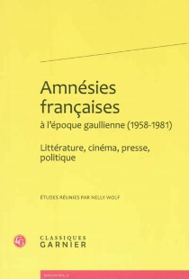 Amnésies françaises à l'époque gaullienne, 1958-1981 : littérature, cinéma, presse, politique -