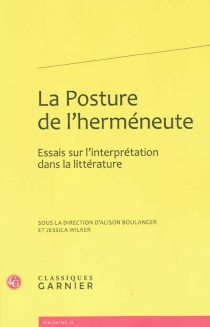 La posture de l'herméneute : essai sur l'interprétation dans la littérature -