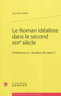 Le roman idéaliste dans le second XIXe siècle : littérature ou bouillon de veau ? - Jean-MarieSeillan