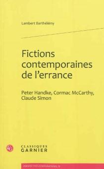 Fictions contemporaines de l'errance : Peter Handke, Cormac McCarthy, Claude Simon - LambertBarthélémy