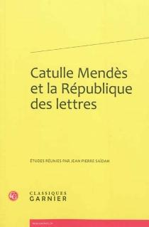 Catulle Mendès et la République des lettres -