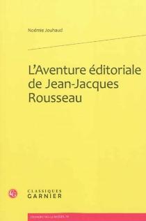 L'aventure éditoriale de Jean-Jacques Rousseau - NoémieJouhaud
