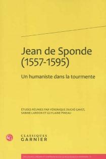 Jean de Sponde (1557-1595) : un humaniste dans la tourmente : actes du colloque -