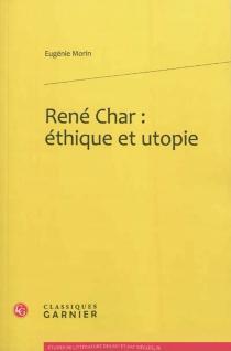 René Char : éthique et utopie - EugénieMorin
