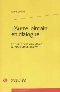L'Autre lointain en dialogue : la quête de la voix idéale au siècle des lumières - AudreyGuitton