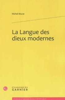 La langue des dieux modernes - MichelMurat