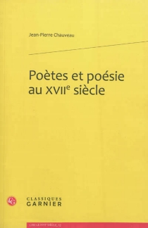 Poètes et poésie au XVIIe siècle - Jean-PierreChauveau