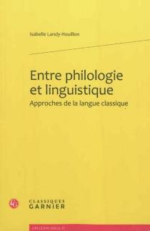 Entre philologie et linguistique, approches de la langue classique - IsabelleLandy-Houillon