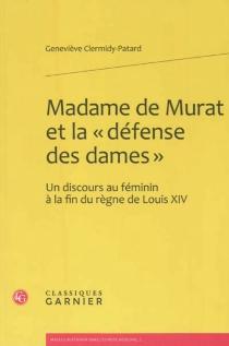 Madame de Murat et la défense des dames : un discours au féminin à la fin du règne de Louis XIV - GenevièvePatard