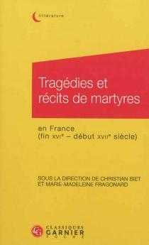 Tragédies et récits de martyres : en France, fin XVIe-début XVIIe siècle -