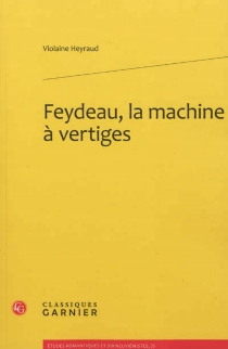 Feydeau, la machine à vertiges - Violaine Heyraud