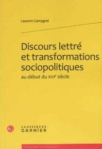 Discours lettré et transformations sociopolitiques au début du XVIe siècle - LaurentCantagrel