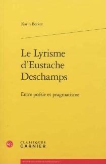 Le lyrisme d'Eustache Deschamps : entre poésie et pragmatisme - KarinBecker