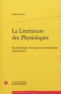 La littérature des physiologies : sociopoétique d'un genre panoramique, 1830-1845 - ValérieStiénon