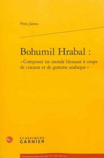 Bohumil Hrabal : composer un monde blessant à coups de ciseaux et de gomme arabique - PetraKrivankova