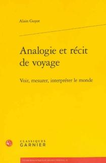 Analogie et récit de voyage : voir, mesurer, interpréter le monde - AlainGuyot