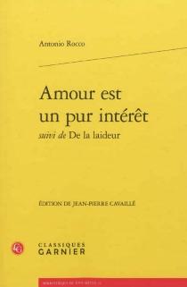 Amour est un pur intérêt| Suivi de De la laideur - AntonioRocco