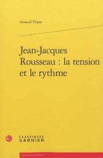 Jean-Jacques Rousseau : la tension et le rythme - ArnaudTripet