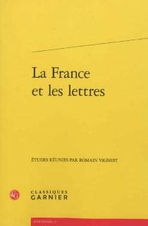La France et les lettres : actes du colloque organisé par l'association des professeurs de lettres au lycée Henri-IV à Paris les 18 et 19 novembre 2011 -