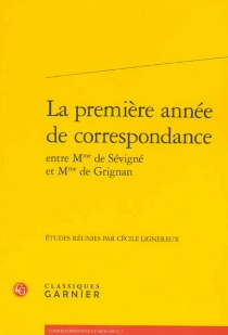 La première année de correspondance entre Mme de Sévigné et Mme de Grignan -
