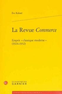 La revue Commerce : l'esprit classique moderne (1924-1932) - EveRabaté