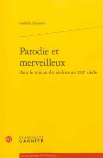 Parodie et merveilleux dans le roman dit réaliste au XIIIe siècle - IsabelleArseneau