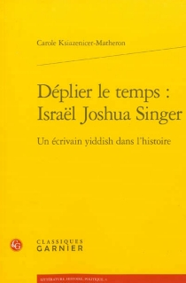 Déplier le temps : Israël Joshua Singer : un écrivain yiddish dans l'histoire - CaroleKsiazenicer-Matheron