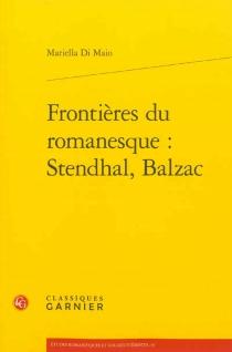 Frontières du romanesque : Stendhal, Balzac - MariellaDi Maio
