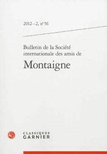 Bulletin de la Société internationale des amis de Montaigne, n° 56 -