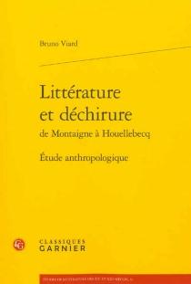 Littérature et déchirure de Montaigne à Houellebecq : étude anthropologique - BrunoViard