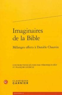 Imaginaires de la Bible : mélanges offerts à Danièle Chauvin -