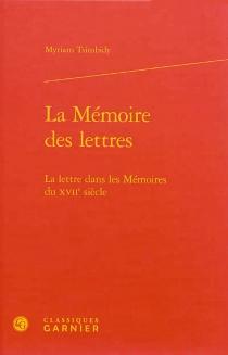 La mémoire des lettres : la lettre dans les mémoires du XVIIe siècle - MyriamTsimbidy