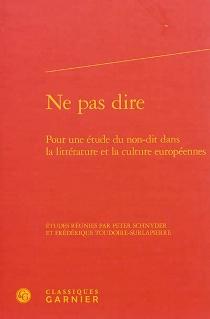 Ne pas dire : pour une étude du non-dit dans la littérature et la culture européennes -