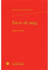 Encre de sang : Sade écrivain - Jean-ChristopheAbramovici